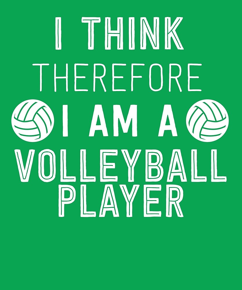 I Think Therefore I'm A Volleyball Player by AlwaysAwesome
