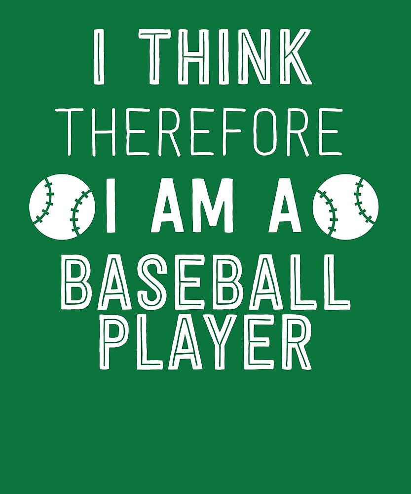 I Think Therefore I'm A Baseball Player by AlwaysAwesome