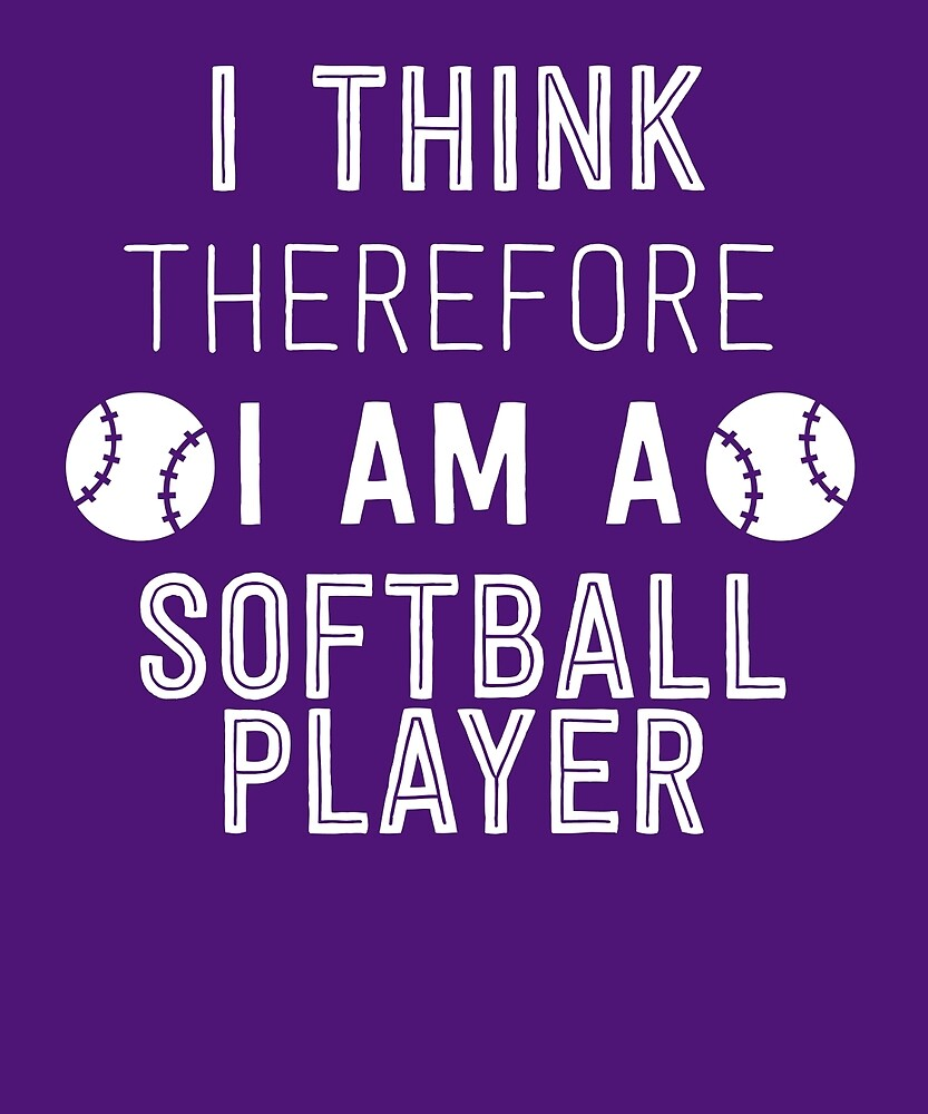I Think Therefore I'm A Softball Player by AlwaysAwesome