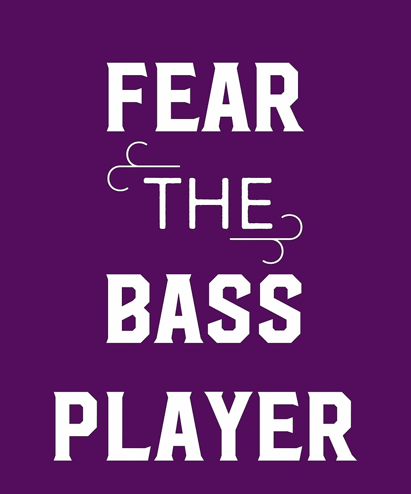 Fear The Bass Player  by AlwaysAwesome