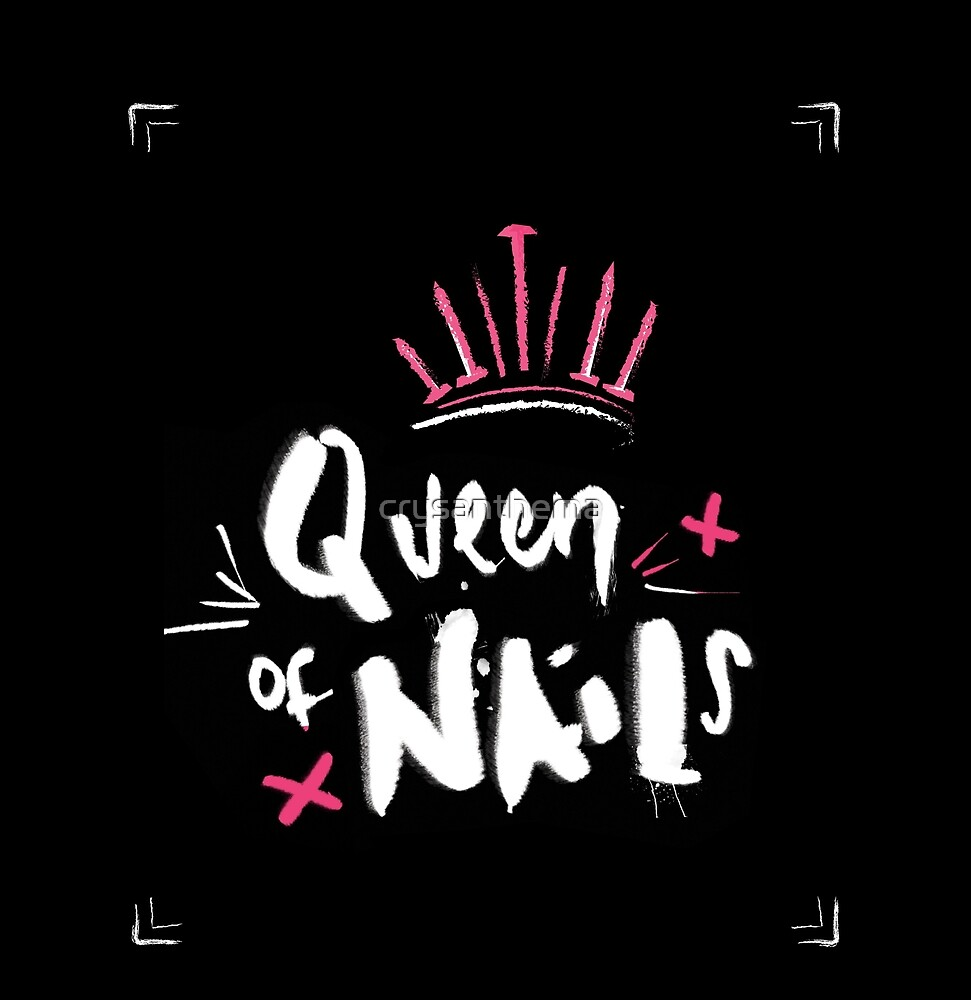 Queen Of Nails by crysanthema
