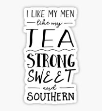 I like my men like my tea strong sweet and southern Sticker