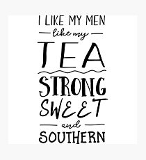 I like my men like my tea strong sweet and southern Photographic Print