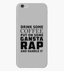 Drink some coffee, put on some gansta rap and handle it iPhone Case