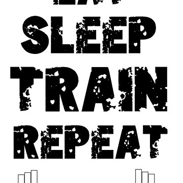 Eat Sleep Train Repeat by po4life