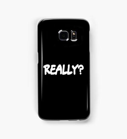 Really? Samsung Galaxy Case/Skin