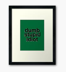 dumb stupid idiot-green bg Framed Print
