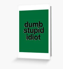 dumb stupid idiot-green bg Greeting Card