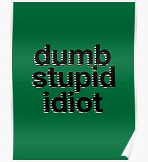 dumb stupid idiot-green bg Poster