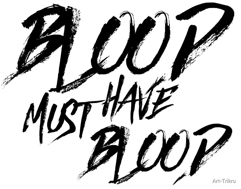 BLOOD MUST HAVE BLOOD by Art-Trikru