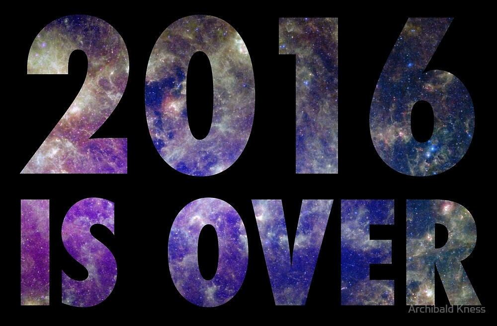 2016 is over by Archibald Kness