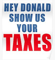 DONALD TRUMP SHOW US YOUR TAXES Poster