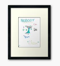 Nobody can dull your shine! Framed Print