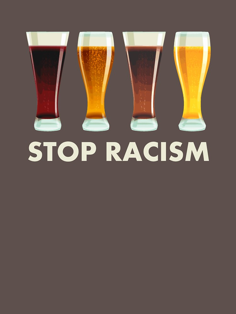 Stop Alcohol Racism Beer Equality by TheShirtYurt