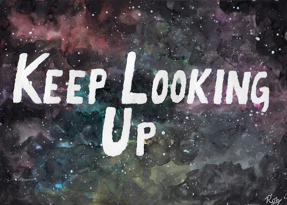 Keep Looking Up by Rozzidoodles