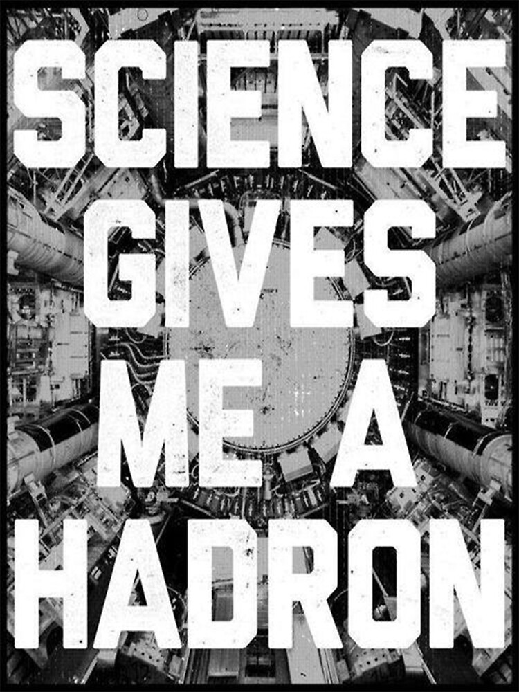Science Gives Me A Hadron by BillNyeIsDope