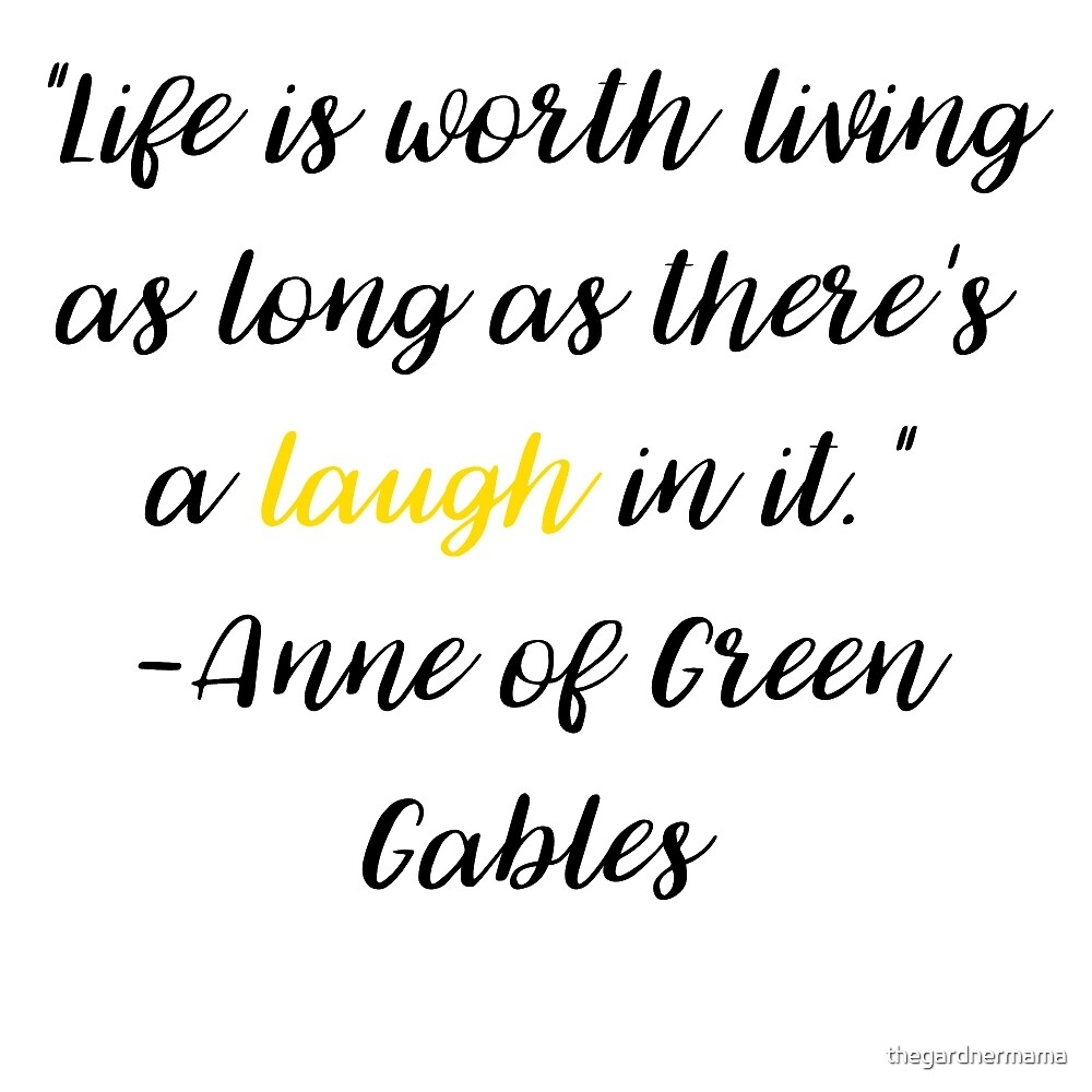 Anne of Green Gables, Laughter and Life by thegardnermama