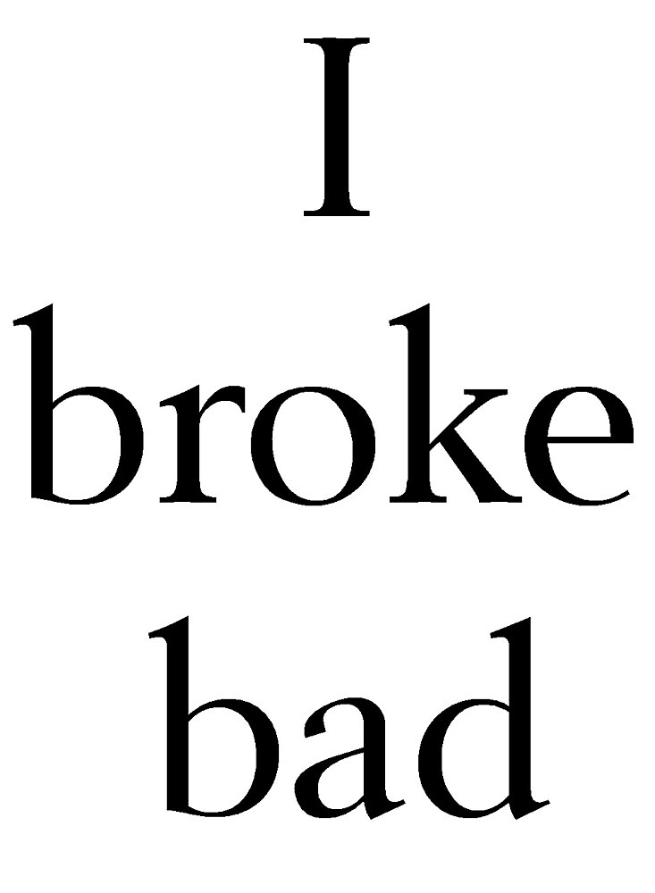 I Broke Bad by shesabella