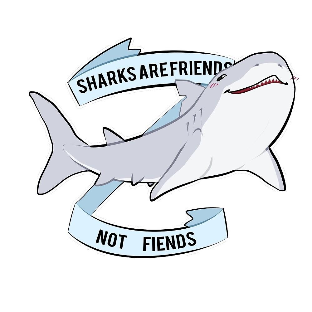 Sharks are Friends not Fiends by shxrkboi