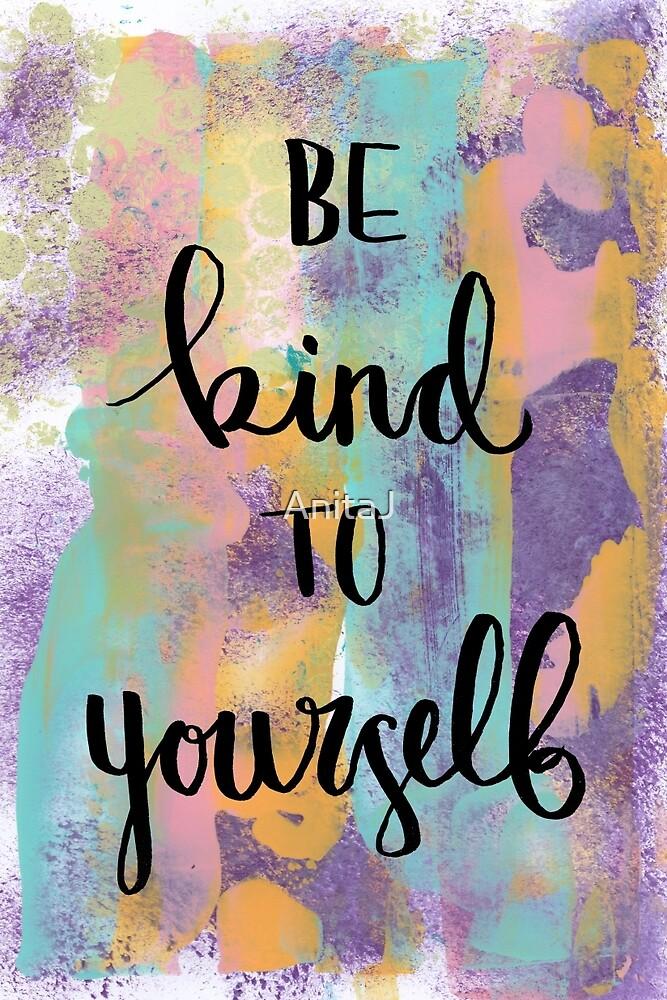 Be Kind to Yourself by AnitaJ