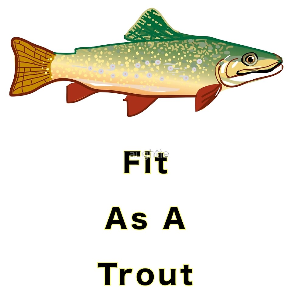 As Fit As A Trout (Black One) by aughtie
