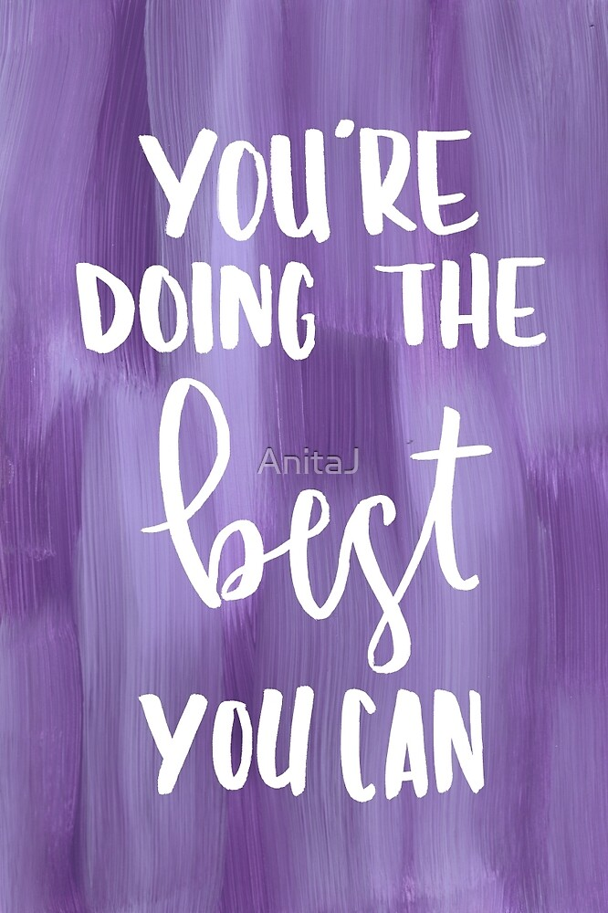 You're Doing the Best You Can by AnitaJ