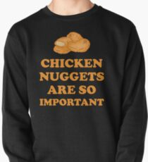 Chicken nuggets are so important Pullover