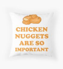 Chicken nuggets are so important Throw Pillow