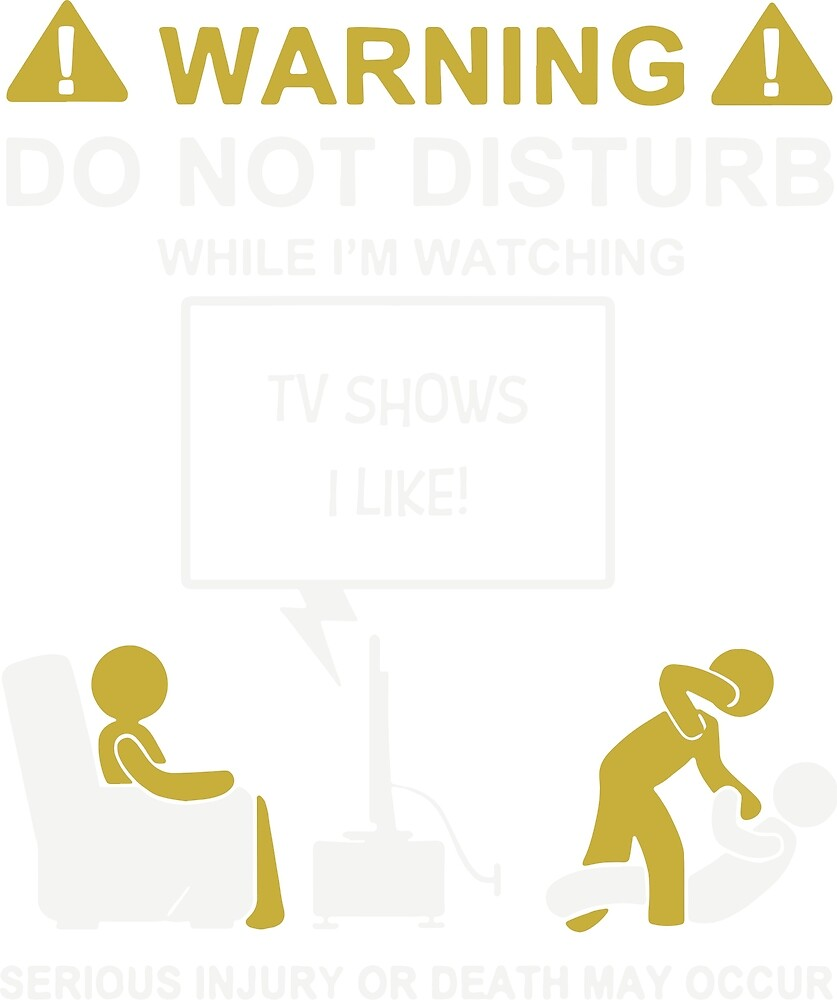 Do Not Disturb While I'm Watching TV Shows I Like by AUTTUM HEART