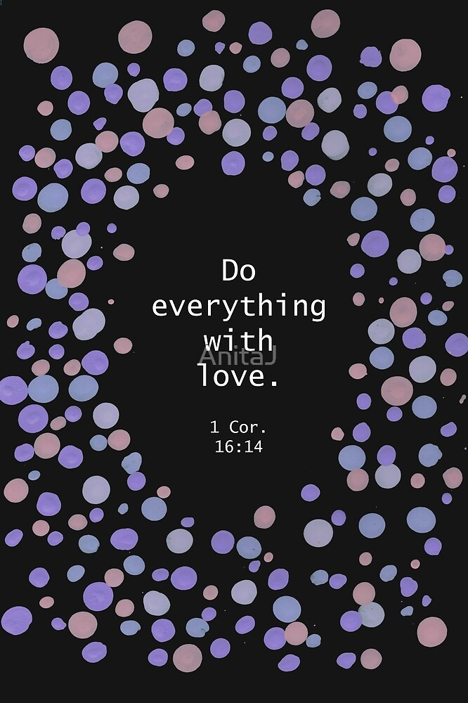 Do Everything with Love by AnitaJ