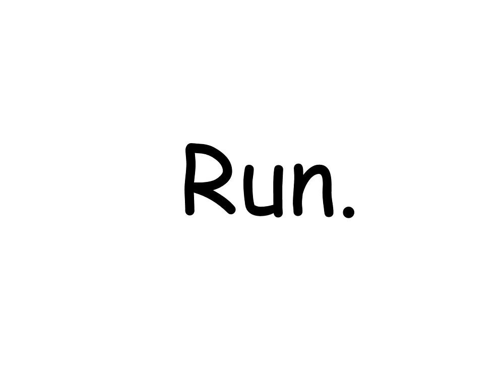 RUN. by evaniskawaii