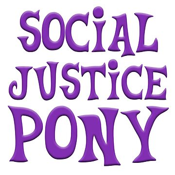 Social Justice Pony by rachelyoung