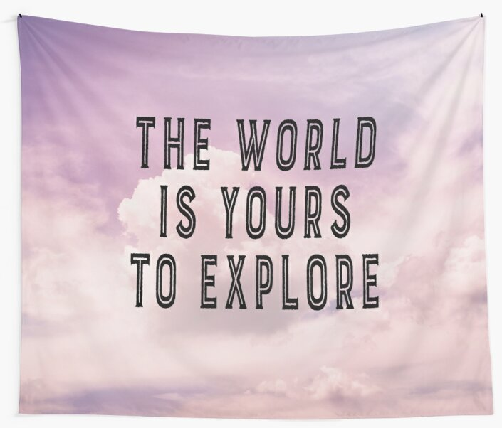 The world is yours to explore by peggieprints