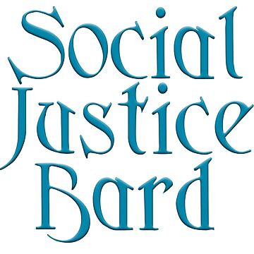Social Justice Bard by rachelyoung