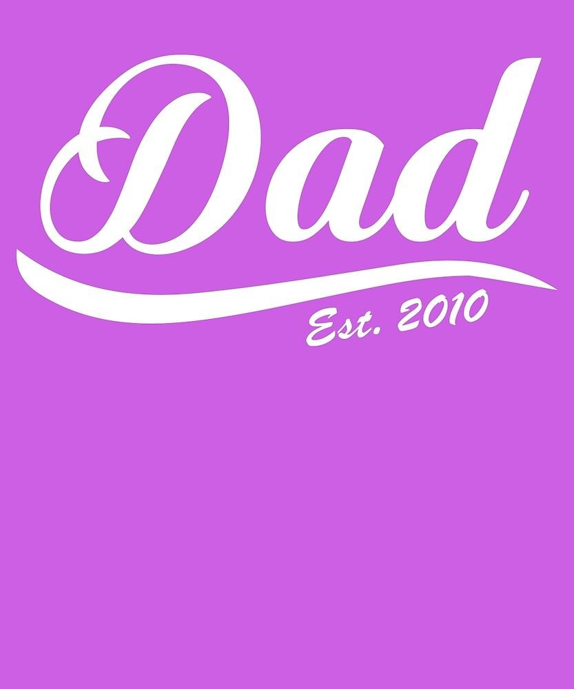Dad Est Established 2010  by AlwaysAwesome