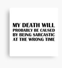 Being Sarcastic at the Wrong Time Canvas Print