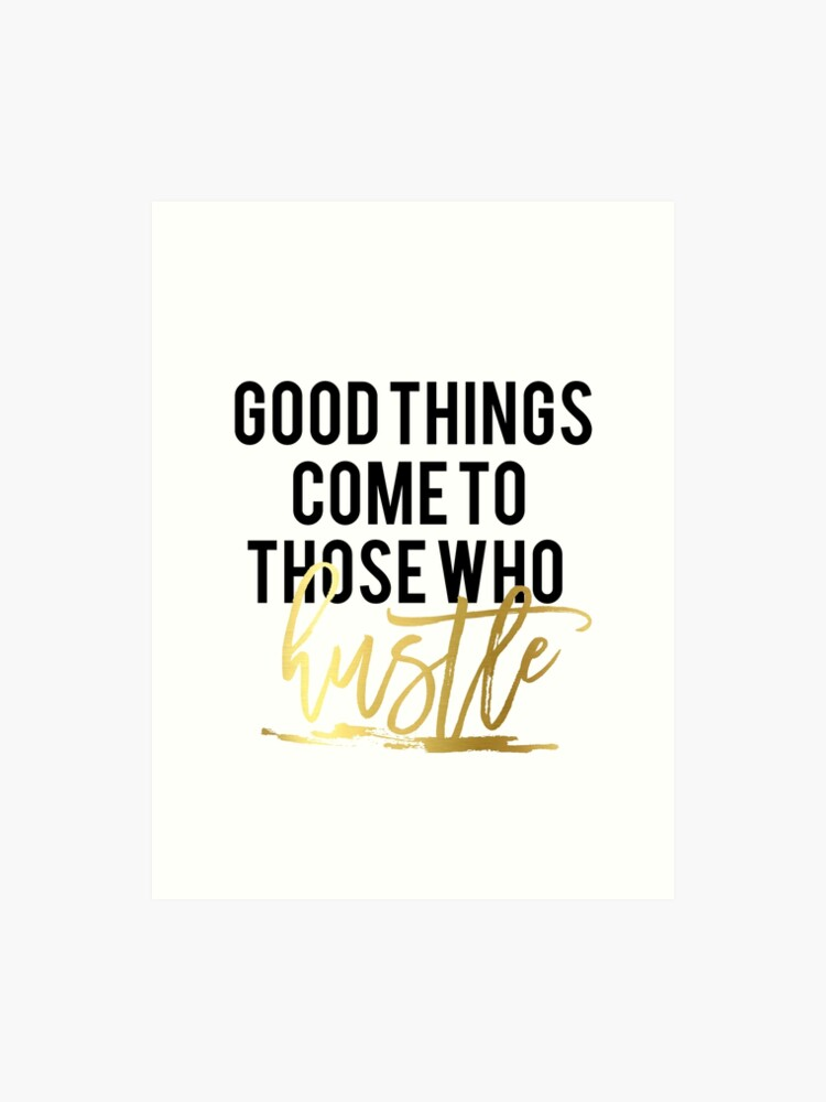 121715d4549d5 Good things come to those who hustle PRINTABLE art, hustle print, office  wall art, inspirational printable | Art Print