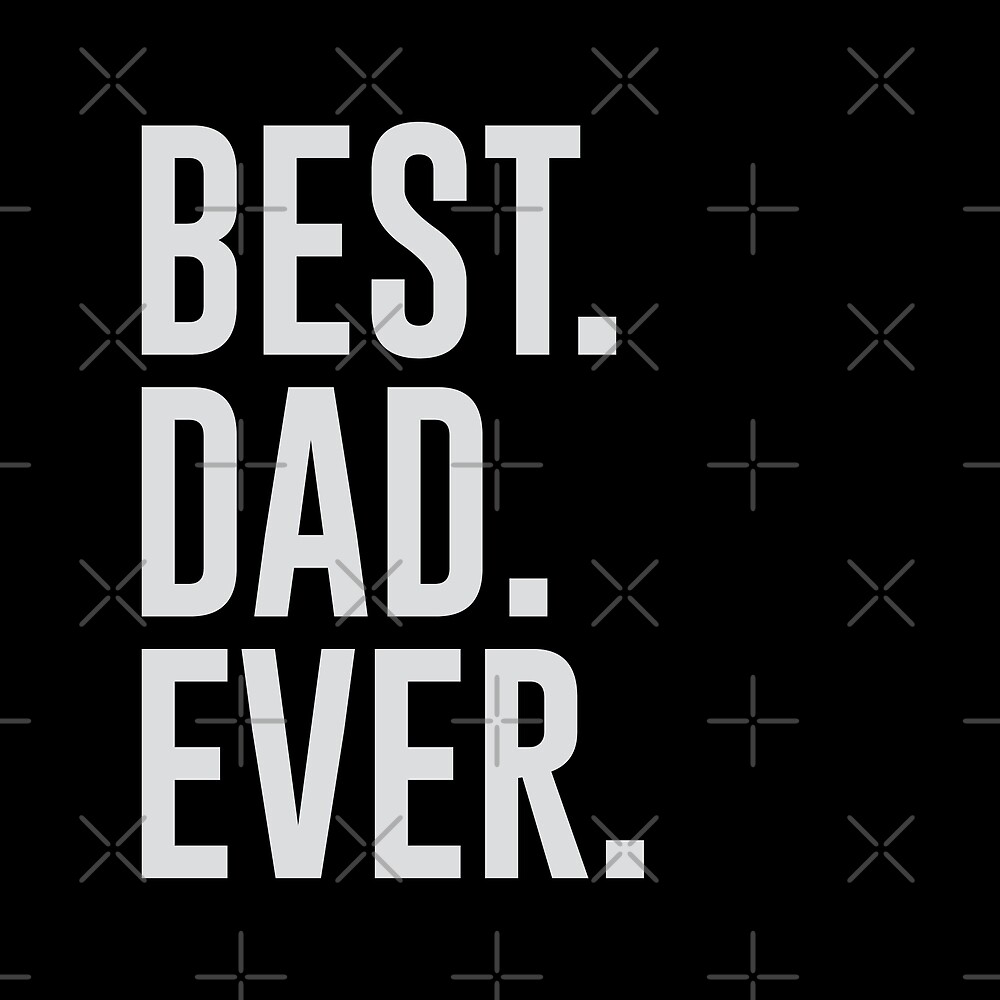Best. Dad. Ever. by DJBALOGH
