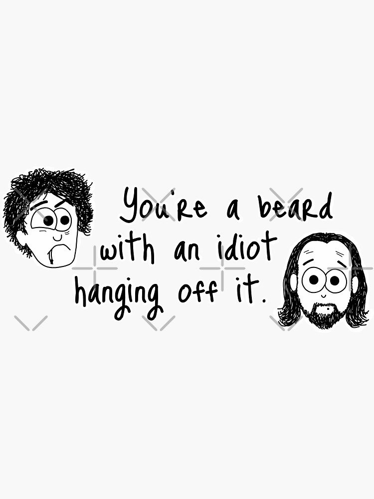 Black Books - You're A Beard With An Idiot Hanging Of It by AdrienneBody