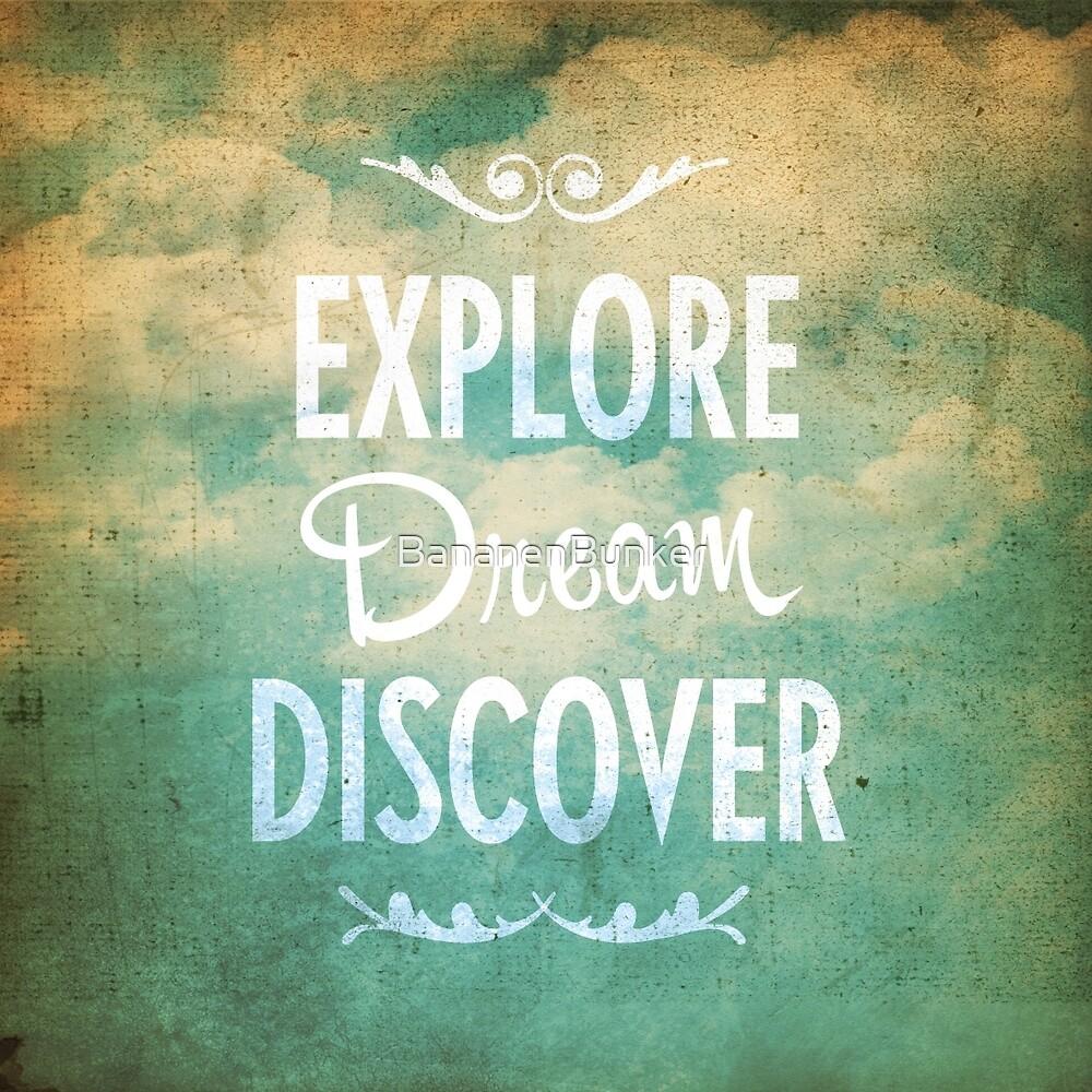 Explore. Dream. Discover. by BananenBunker