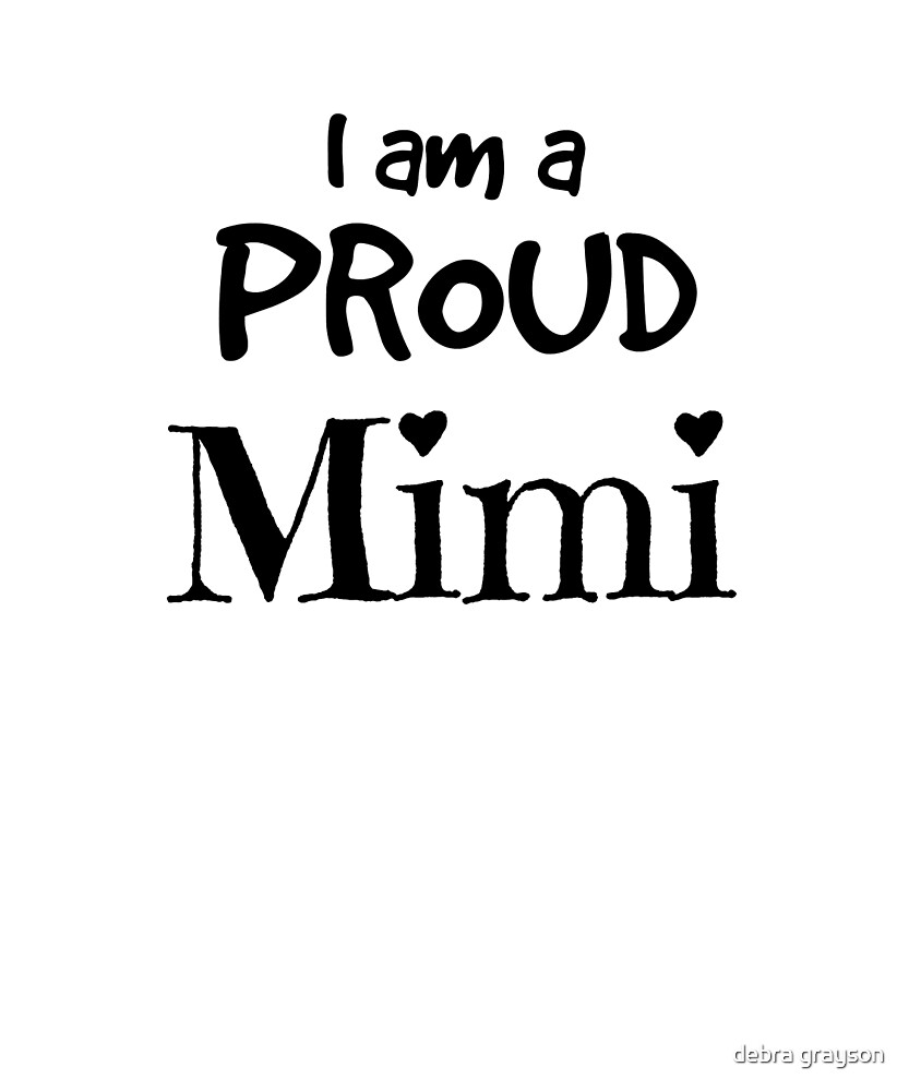I Am A Proud Mimi by debra grayson