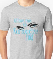 ALLOW ME TO KARMATIZE YOU T-Shirt