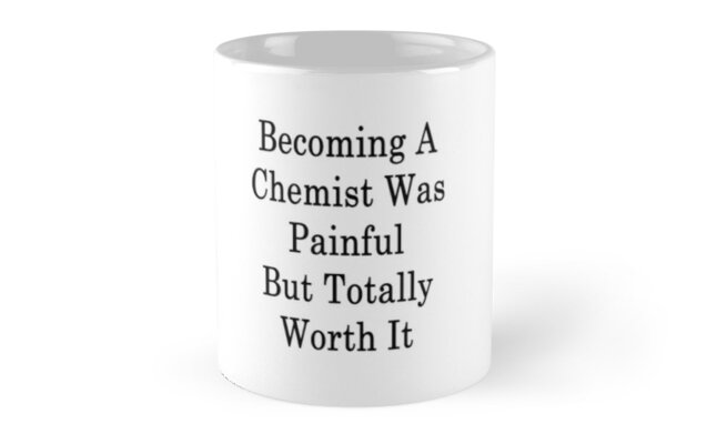 Becoming A Chemist Was Painful But Totally Worth It  by supernova23