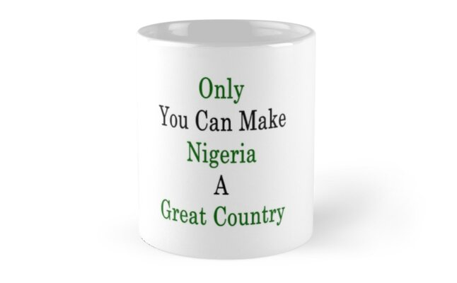 Only You Can Make Nigeria A Great Country  by supernova23