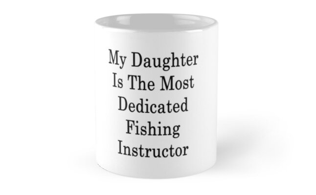 My Daughter Is The Most Dedicated Fishing Instructor  by supernova23