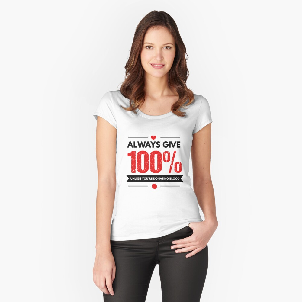 Always Give 100% Unless You're Donating Blood Women's Fitted Scoop T-Shirt Front