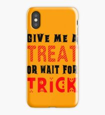 Treat... or wait for Trick #2 iPhone Case