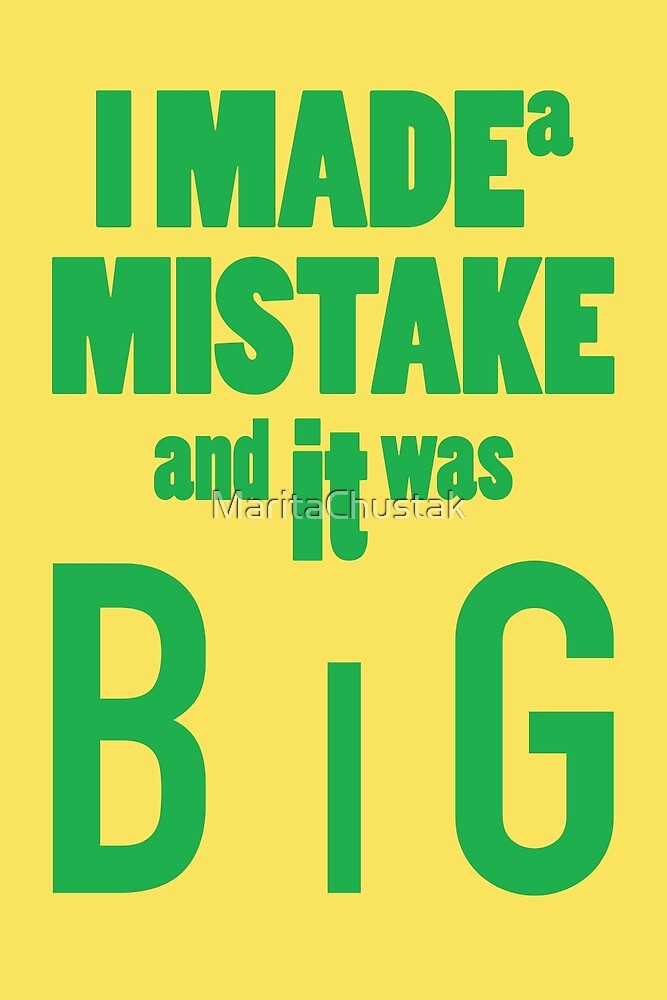 I made a mistake and it was big by MaritaChustak