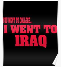 you went to college, I went to Iraq Poster