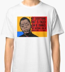 Not everything that is faced can be changed, but nothing can be changed until it is faced.. Classic T-Shirt